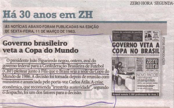 """História contemporânea: há 30 anos, foi notícia na Zero Hora de Porto Alegre (rs), """"governo brasileiro veta a copa do mundo no Brasil"""""""