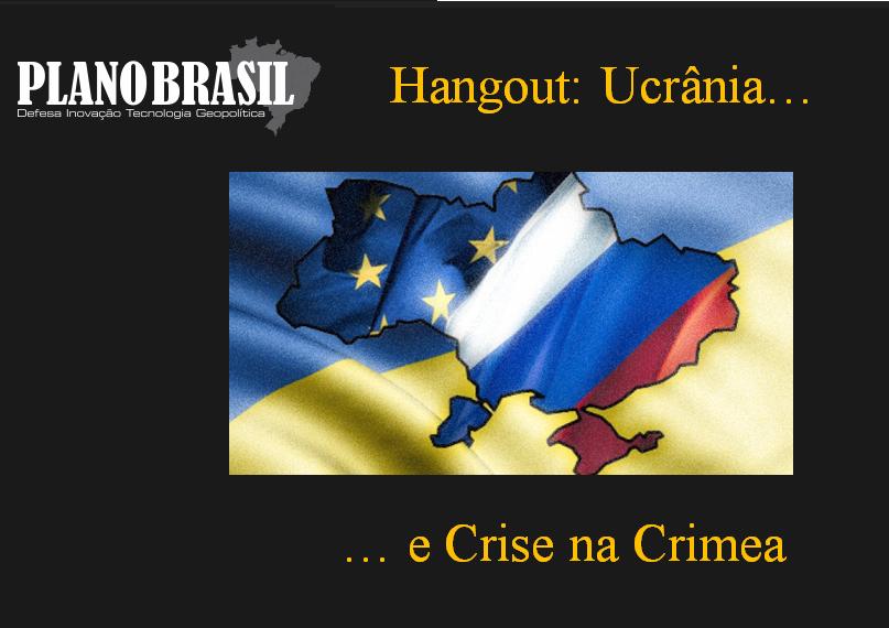 Atualizado : Hang out Plano Brasil: Ucrânia e a crise na Criméia